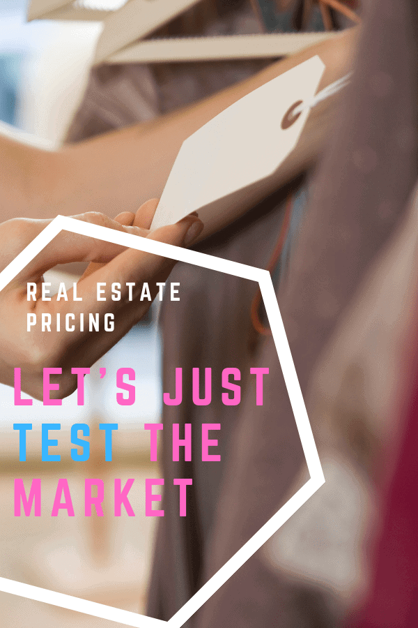 Real Estate Pricing - Let's Just Test the Market