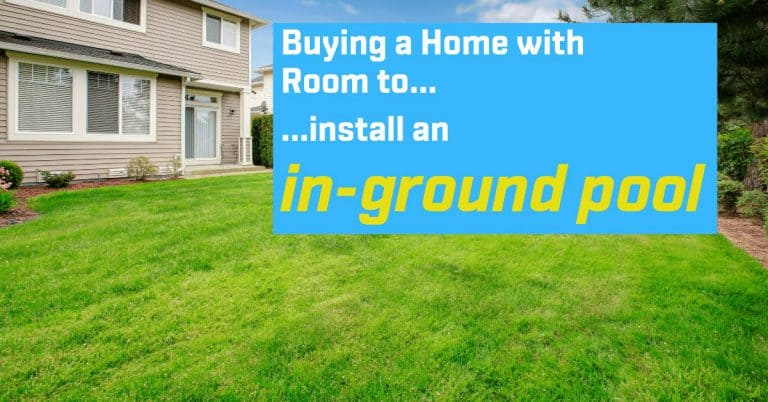 Buying a Home with Room to install an in-ground pool