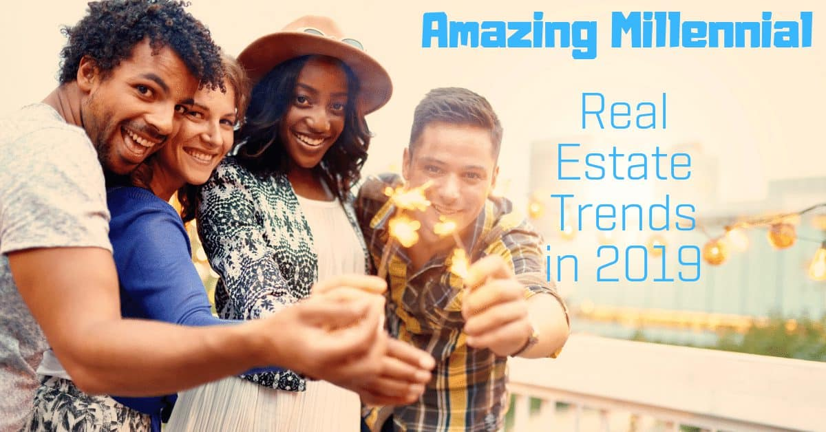 Amazing Millennial Real Estate Trends in 2019