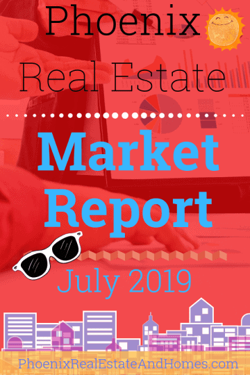 Phoenix Real Estate Market Report - July 2019